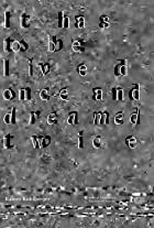 It has to be lived once and dreamed twice