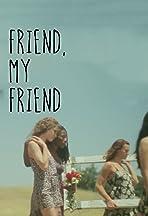 Friend, My Friend