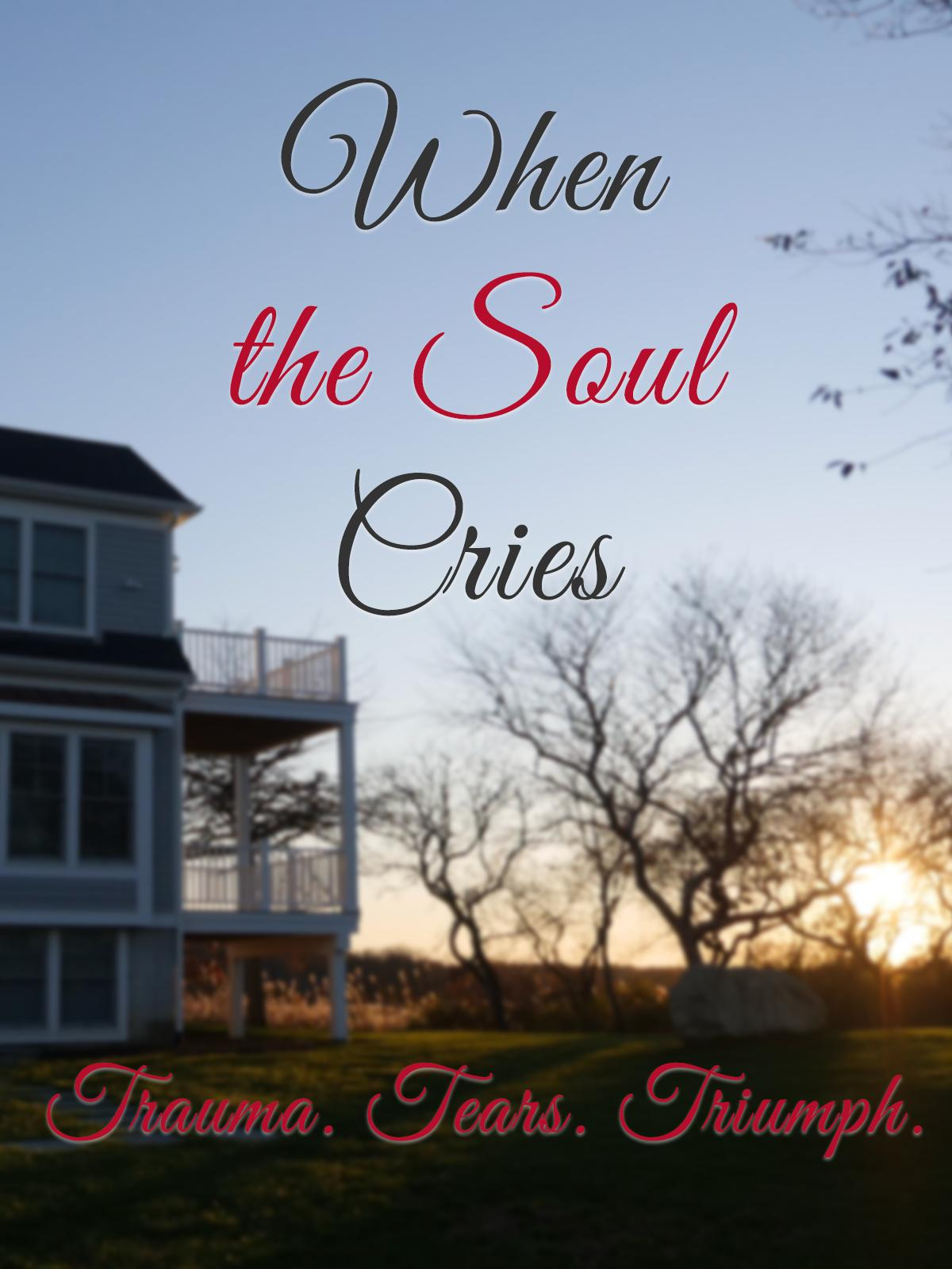 watch When the Soul Cries: Trauma. Tears. Triumph on soap2day