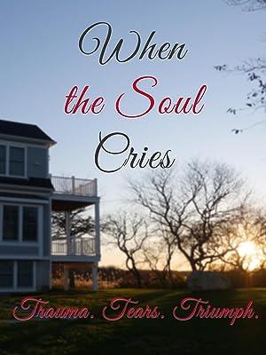 When the Soul Cries: Trauma. Tears. Triumph