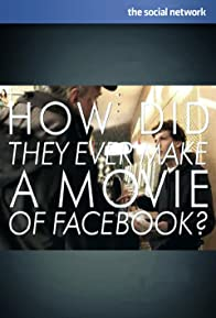 Primary photo for How Did They Ever Make a Movie of Facebook?