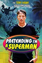 Pretending I'm a Superman: The Tony Hawk Video Game Story