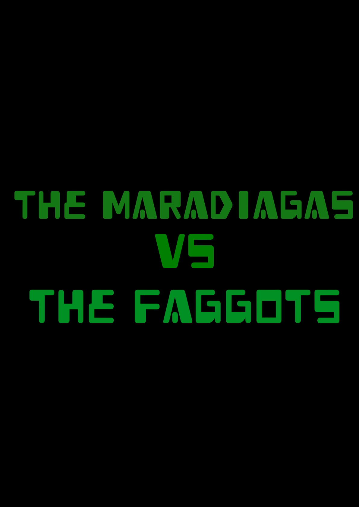 The Maradiagas vs the Faggots