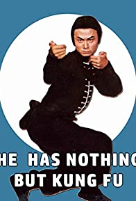 Primary photo for He Has Nothing But Kung Fu