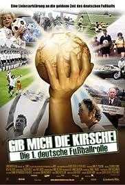 Gib mich die Kirsche! - Die 1. deutsche Fußballrolle Poster