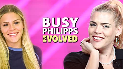 The Evolution of Busy Philipps
