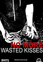 No More Wasted Kisses