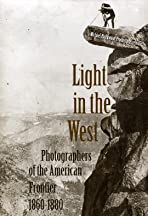 Light in the West: Photographers of the American Frontier 1860-1880