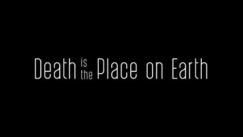 Death is the Place on Earth