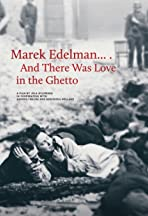 Marek Edelman... And There Was Love in the Ghetto
