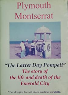Plymouth Montserrat: The Latter Day Pompeii (2005 Video)