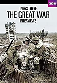 I Was There: The Great War Interviews (TV Movie 2014) - IMDb