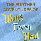 The Further Adventures of Walt's Frozen Head (2018)