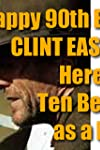 Happy 90th Birthday Clint Eastwood! Here Are His Ten Best Films as a Director