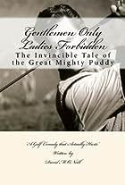 Gentlemen Only Ladies Forbidden: Puddy McFadden License to Golf