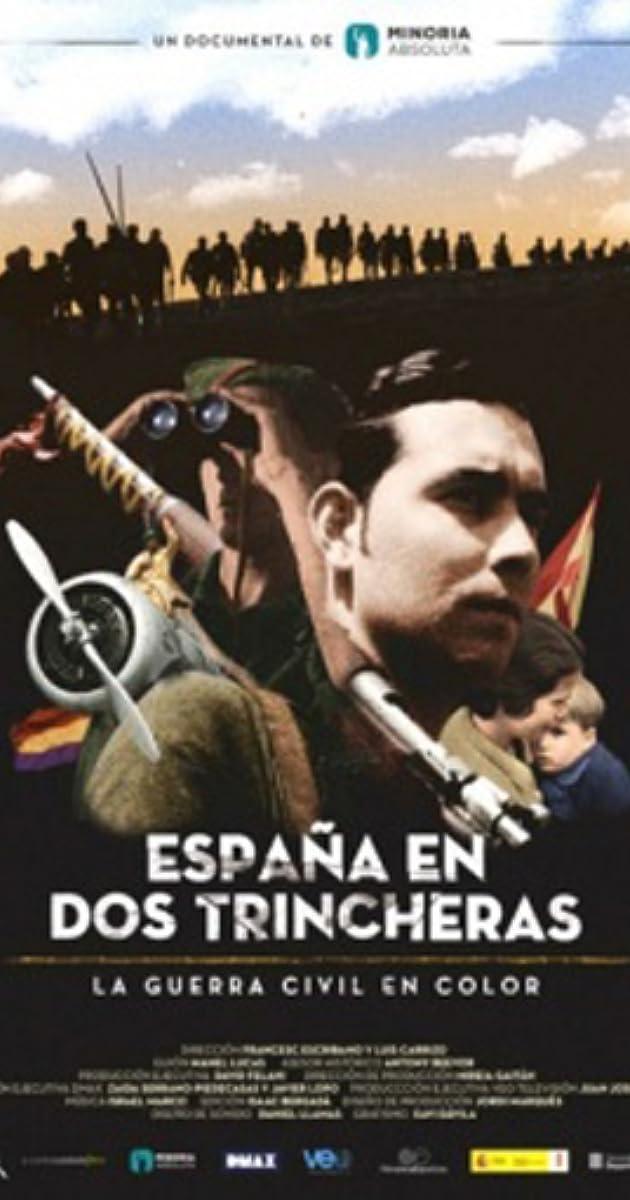España En Dos Trincheras La Guerra Civil En Color 2016 Imdb