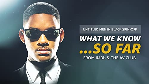 What We Know About The 'Untitled Men in Black Spin-Off' ... So Far