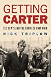 Interview: Nick Triplow on his book 'Getting Carter: Ted Lewis and the Birth of Brit Noir'