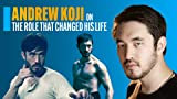 Andrew Koji on the Role That Changed His Life
