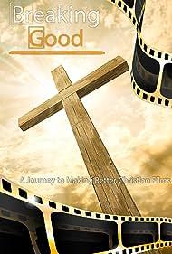 Breaking Good: A Journey to Making Better Christian Films (2018)