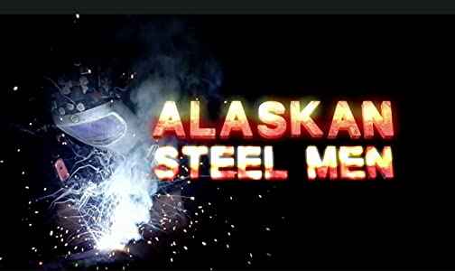 Watch free netflix movies Alaskan Steel Men [360x640]