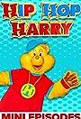 Hip Hop Harry: Mini Episodes