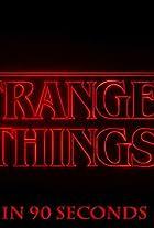 Stranger Things in Ninety Seconds