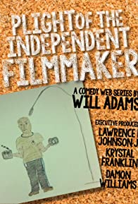 Primary photo for Plight of the Independent Filmmaker