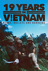 Primary photo for 19 Years in Vietnam: Beans, Bullets and Bandaids