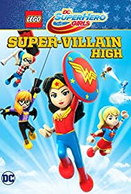 LEGO DC Super Hero Girls: Super-villain High (2018) Poster - Movie Forum, Cast, Reviews