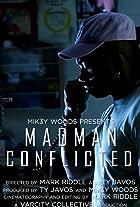 Mik3y Woods: MadMan/Conflicted
