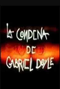 Primary photo for La condena de Gabriel Doyle