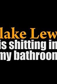 Primary photo for Blake Lewis Is Shitting in My Bathroom