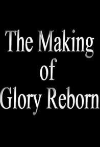 Primary photo for The Making of Glory Reborn