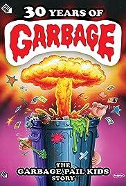 30 Years of Garbage: The Garbage Pail Kids Story Poster