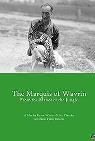 Marquis de Wavrin, du manoir à la jungle (2017)