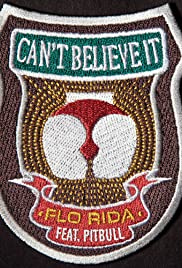 Flo Rida Feat. Pitbull: Can't Believe It Poster