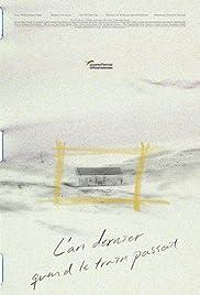 Last Year When the Train Passed by (L'An dernier quand le train passait)(2018) Poster - Movie Forum, Cast, Reviews