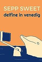 Sepp Sweet: Delfine in Venedig
