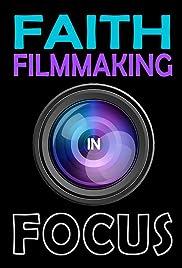 Faith Filmmaking in Focus Poster