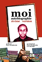Moi, autobiographie, 16eme version