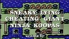 Sneaky Lying Cheating Giant Ninja Koopas