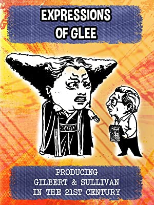 Expressions of Glee: Producing Gilbert & Sullivan in the 21st Century