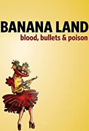 Banana Land: Blood, Bullets and Poison Poster