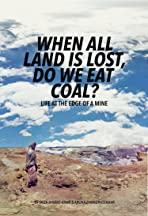 When All Land Is Lost, Do We Eat Coal?