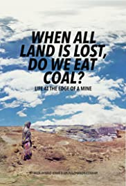 When All Land Is Lost, Do We Eat Coal? Poster
