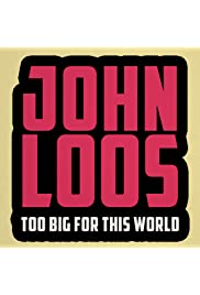 John Loos: Too Big for this World