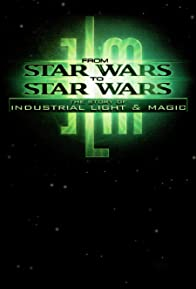 Primary photo for From Star Wars to Star Wars: The Story of Industrial Light & Magic