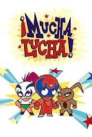 ¡Mucha Lucha! (2002) Poster - TV Show Forum, Cast, Reviews