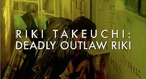 Riki Takeuchi: Deadly Outlaw Riki